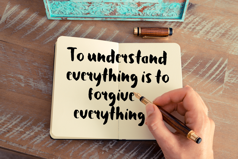 to understand is to forgive